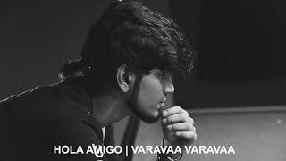 Hola Amigo | Varavaa Varavaa(Anirudh) - Cover by Karan Ceol