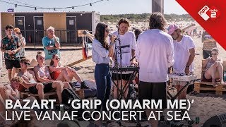 Bazart   'Grip (Omarm Me)' Live Vanaf Concert At SEA   NPO Radio 2