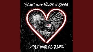 Heartbeat Slowing Down (Zak Waters Remix)