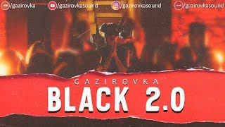 GAZIROVKA   Black 2.0