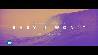 Danny Ocean - Baby I Won't (Official Music Video)