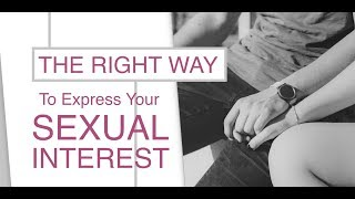 How to Express Sexual Interest (Without Being Creepy)