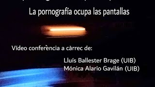 """""""LA PORNOGRAFIA OCUPA LES PANTALLES"""", Lluís Ballester Brage (UIB) y Mónica Alario Gavilán (UIB)"""