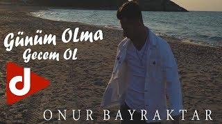 Onur Bayraktar - Günüm Olma Gecem Ol (Official Video)