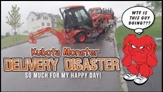 Delivery Disaster. Does the Kubota Monster survive?