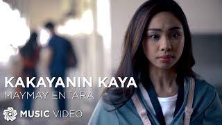 Kakayanin Kaya   Maymay Entrata (Music Video)