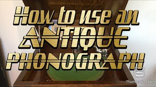 How to use an Antique Phonograph!  Record-ology!