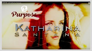 PURPOSE Episode - 3 Katharina Santana