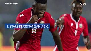 Harambee Stars Beats Tanzania, I'll stand by my wife, CRB Threat over fee arrears | News in 90