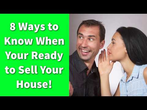 8 Ways to Know When Your Ready to Sell Your House!