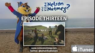 Episode 13: Who did kill Nelson Nutmeg?