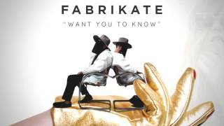 Fabrikate   Want You To Know
