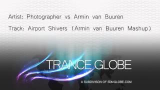 Photographer vs. Armin van Buuren - Airport Shivers (Armin van Buuren Mashup)