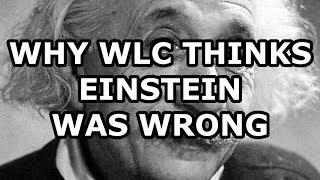 Why William Lane Craig Thinks Einstein Was Wrong