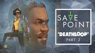 DEATHLOOP Pt. 2 - Save Point w/ Becca Scott (Gameplay and Funny Moments)