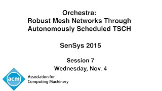 SenSys 2015 - Orchestra: Robust Mesh Networks Through Autonomously Scheduled TSCH