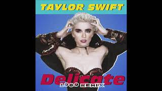 Taylor Swift - Delicate (1980s Remix)
