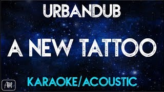 A new tattoo urban dub urbandub a new tattoo karaokeacoustic instrumental stopboris Choice Image