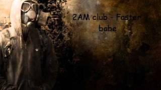 2am club - Faster babe