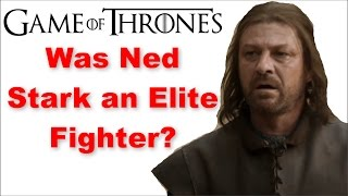 Was Ned Stark a Top 10 Fighter in Game of Thrones