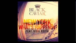 Black Caviar - New York, What's Happenin'? (Ft Kool Keith) video