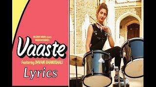 Dhvani Bhanushali - Vaaste Lyrics Video [Full Song] - Nikhil D'Souza   Tanishk Bagchi   Arafat