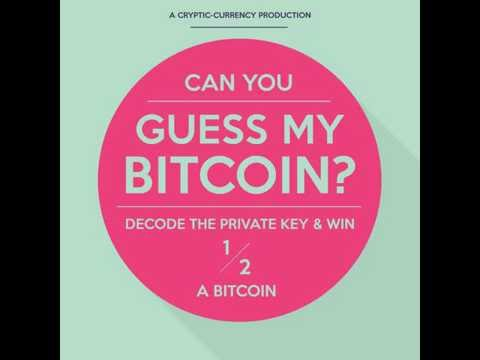 Guess My Bitcoin - Decode The Private Key & Win 1/2 a Bitcoin.