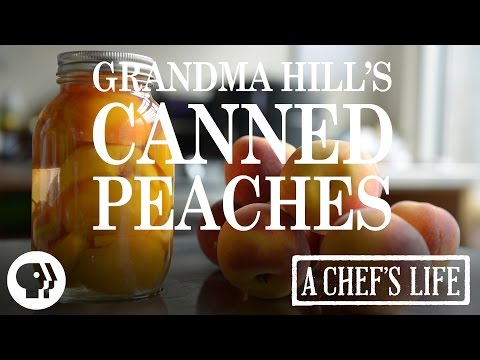 Grandma Hill's Canned Peaches| A Chef's Life | PBS Food