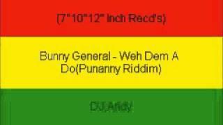 Bunny General - Weh Dem A Do(Punanny Riddim)