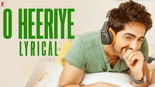 Lyrical: O Heeriye Full Song with Lyrics | Ayushmann Khurrana | Rochak Kohli