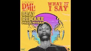 FIREBOY DML   WHAT IF I SAY INSTRUMENTAL REMAKE BY MYKAH