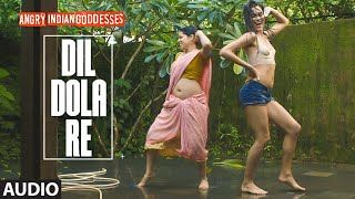 Dil Dola Re - Song (Audio) - Angry Indian Goddesses