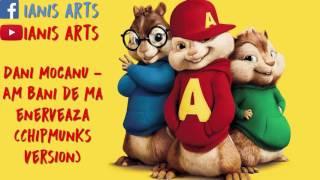 Dani Mocanu-  Am Bani De Ma Enerveaza (Chipmunks Version)