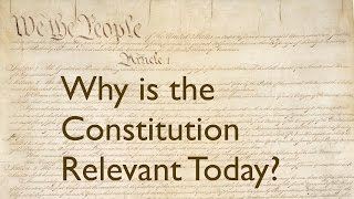 Why is the Constitution Relevant Today?