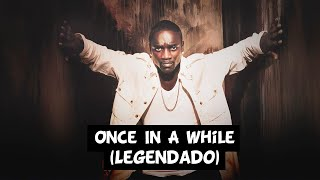 Akon - Once In A While [Legendado]