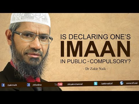 Is declaring One's Imaan in public - Compulsory? by Dr Zakir Naik