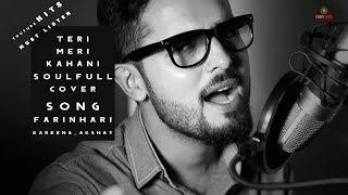 Teri Meri Kahaani-Arijit Singh|Gabbar Is Back|Akshay Kumar|Kareena Kapoor|Love song|Cover Farinhari