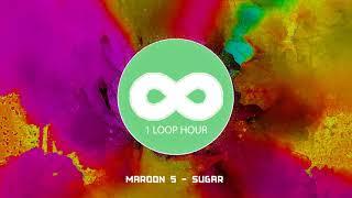 Maroon 5   Sugar  1 HOUR LOOP