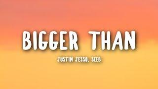 Justin Jesso, Seeb   Bigger Than (Lyrics)