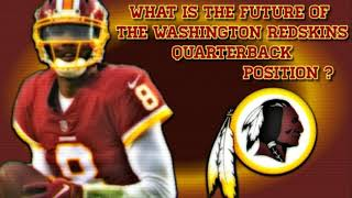 What Is The Future Of The Washington Redskins Quarterback Position ?