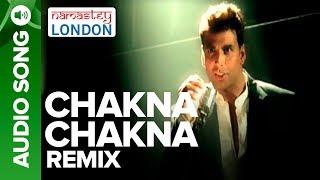 CHAKNA CHAKNA - Remix Audio Song   Namastey London