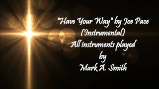 """Have Your Way"" by Joe Pace (Instrumental)"