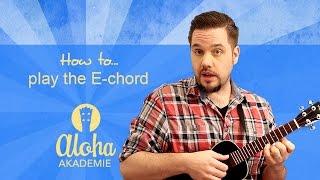 How To Master & Play The E Chord - (effective Training Method) - Aloha Akademie