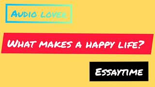 What makes a happy life?    essaytime