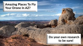 Where you shouldn't fly your drone in Arizona - Do your own research to be sure