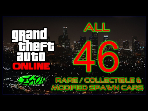 GTA ONLINE - THE ULTIMATE GUIDE!!! ALL 46 RARE, COLLECTABLE, MODIFIED, STORABLE, SPAWN CARS!!!