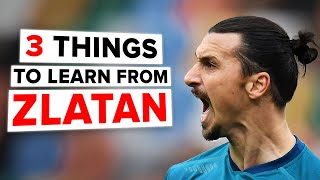 3 things to learn from ZLATAN