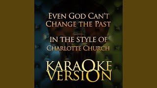 Even God Can't Change the Past (In the Style of Charlotte Church) (Karaoke Version)