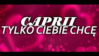 CAPRII - ,,Tylko Ciebie Chcę'' (Official Lyrics Video) 2019