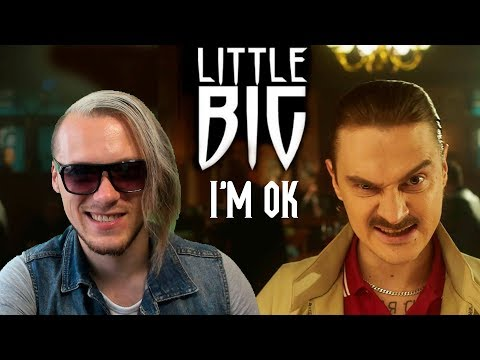 LITTLE BIG — I'M OK | РЕАКЦИЯ (official music video) (видео)